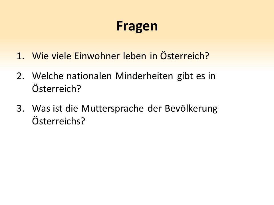 Fragen 1.Wie viele Einwohner leben in Österreich? 2.Welche nationalen Minderheiten gibt es in Österreich? 3.Was ist die Muttersprache der Bevölkerung