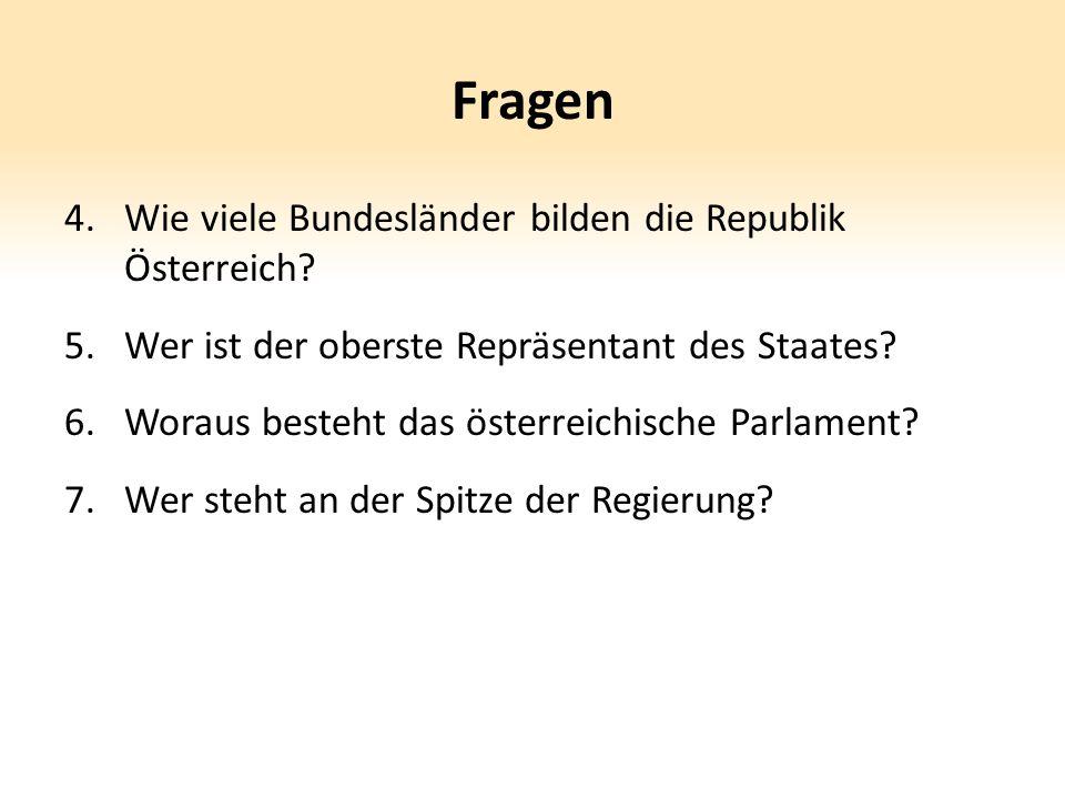 Fragen 4.Wie viele Bundesländer bilden die Republik Österreich? 5.Wer ist der oberste Repräsentant des Staates? 6.Woraus besteht das österreichische P