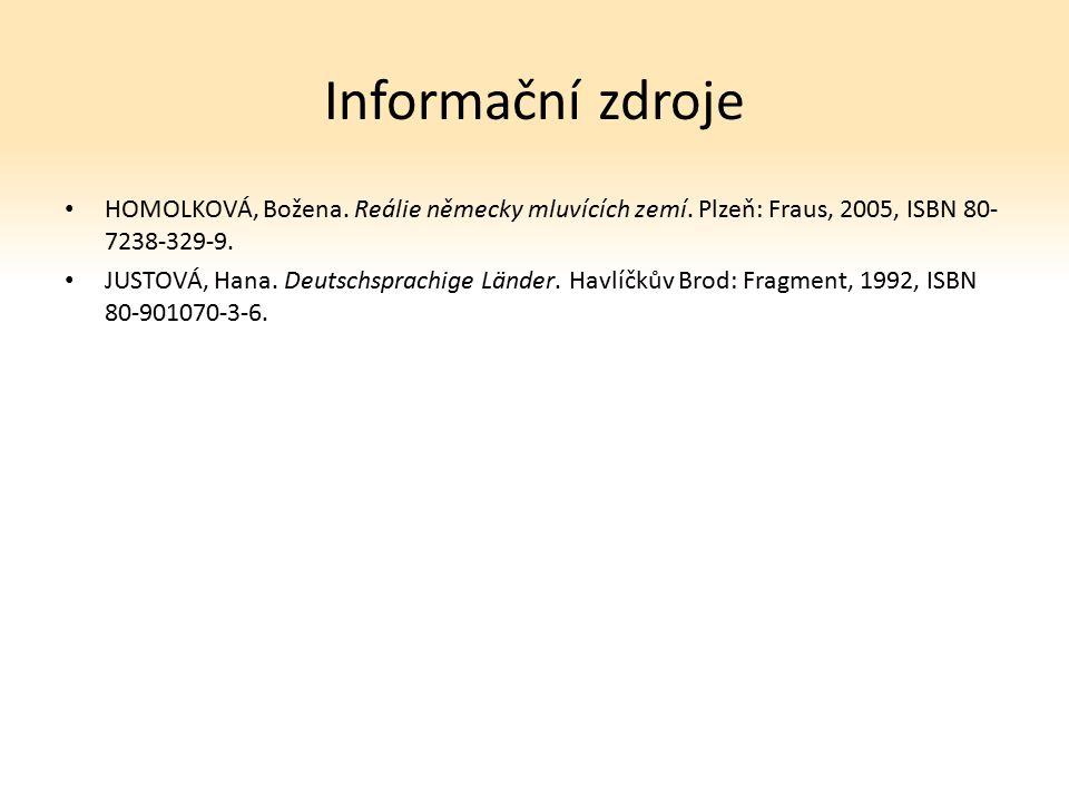 Informační zdroje HOMOLKOVÁ, Božena. Reálie německy mluvících zemí. Plzeň: Fraus, 2005, ISBN 80- 7238-329-9. JUSTOVÁ, Hana. Deutschsprachige Länder. H
