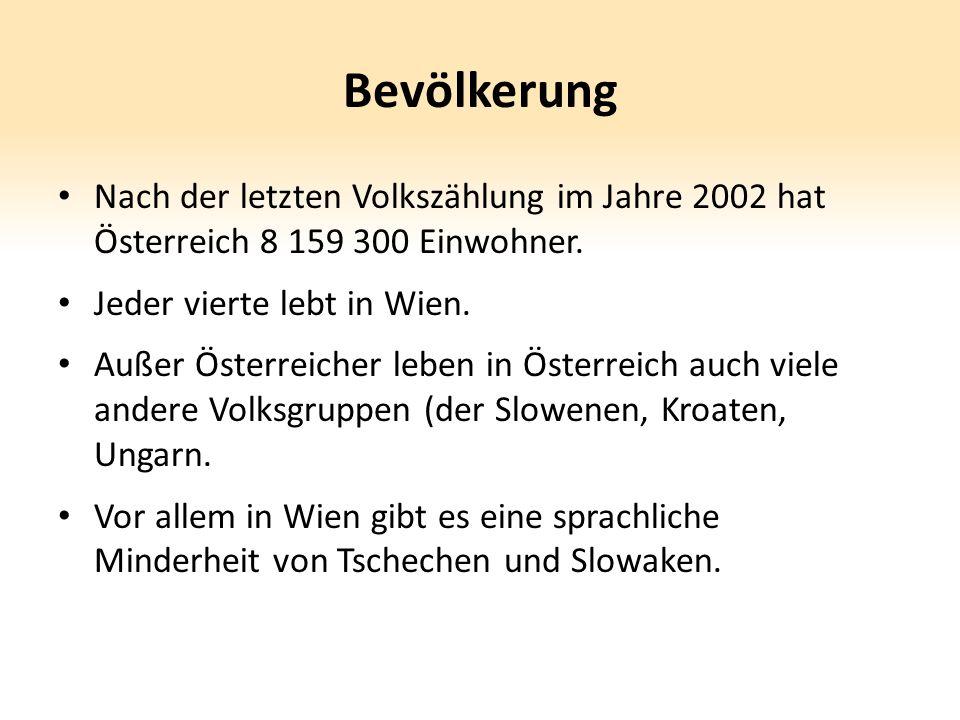 Bevölkerung Nach der letzten Volkszählung im Jahre 2002 hat Österreich 8 159 300 Einwohner. Jeder vierte lebt in Wien. Außer Österreicher leben in Öst