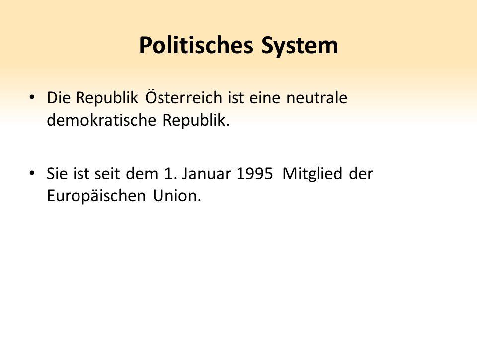 Politisches System Die Republik Österreich ist eine neutrale demokratische Republik. Sie ist seit dem 1. Januar 1995 Mitglied der Europäischen Union.