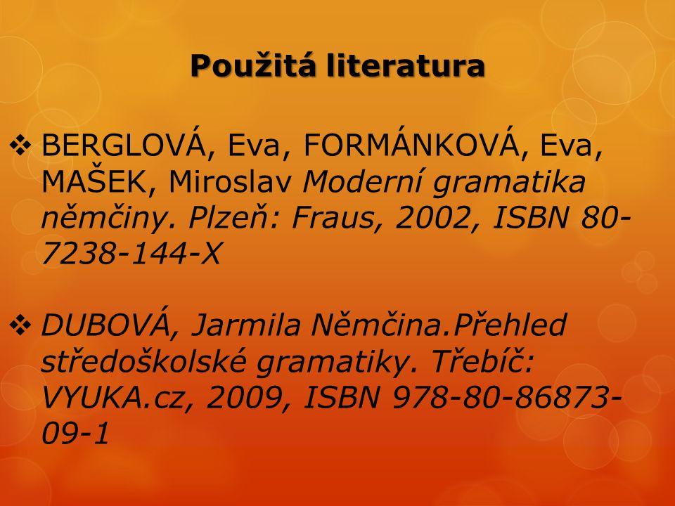  BERGLOVÁ, Eva, FORMÁNKOVÁ, Eva, MAŠEK, Miroslav Moderní gramatika němčiny. Plzeň: Fraus, 2002, ISBN 80- 7238-144-X  DUBOVÁ, Jarmila Němčina.Přehled