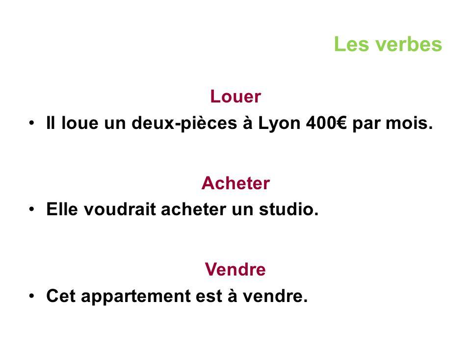 Les verbes Louer Il loue un deux-pièces à Lyon 400€ par mois.