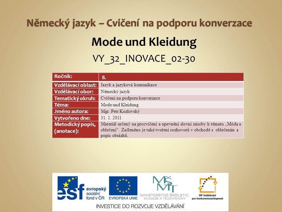 Mode und Kleidung VY_32_INOVACE_02-30 Ročník: 8. Vzdělávací oblast: Jazyk a jazyková komunikace Vzdělávací obor: Německý jazyk Tematický okruh: Cvičen