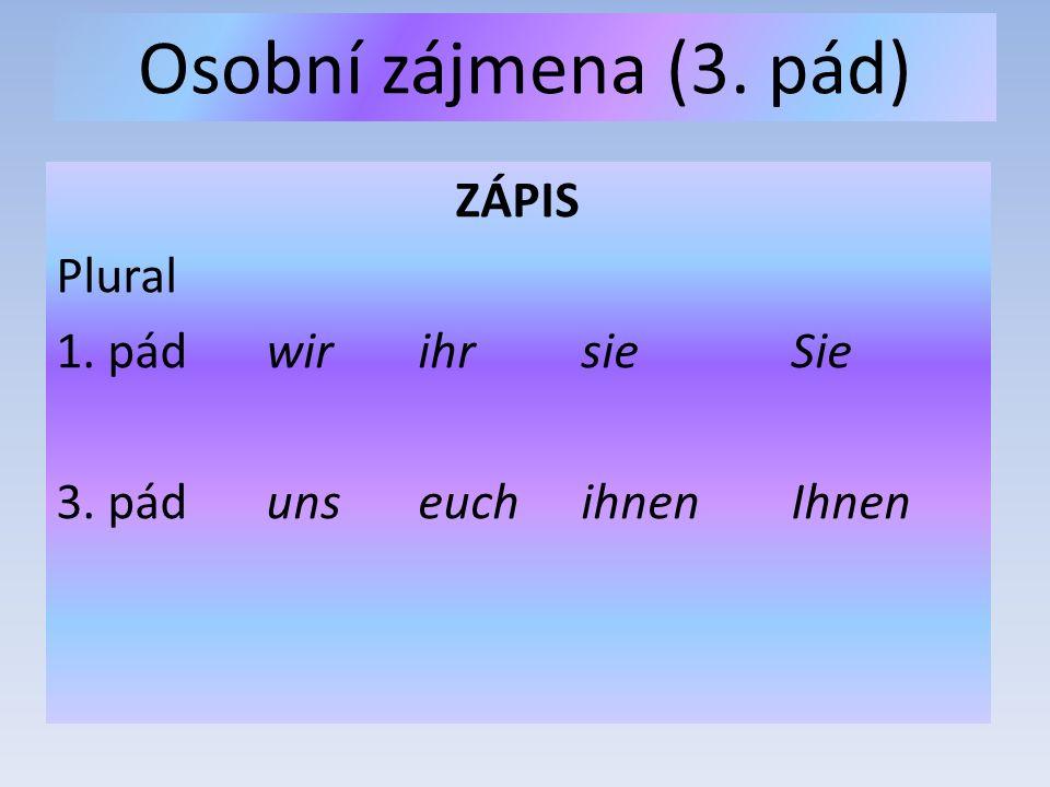 Osobní zájmena (3. pád) ZÁPIS Plural 1. pádwir ihrsieSie 3. páduns euchihnenIhnen