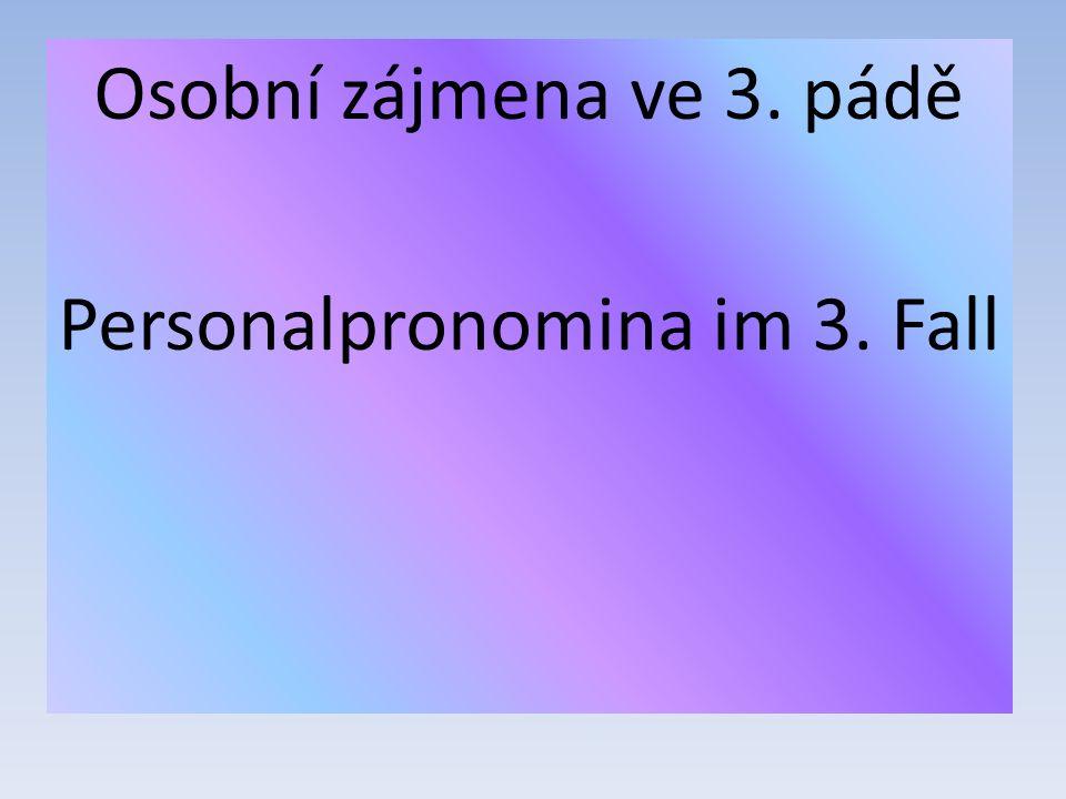 Osobní zájmena ve 3. pádě Personalpronomina im 3. Fall