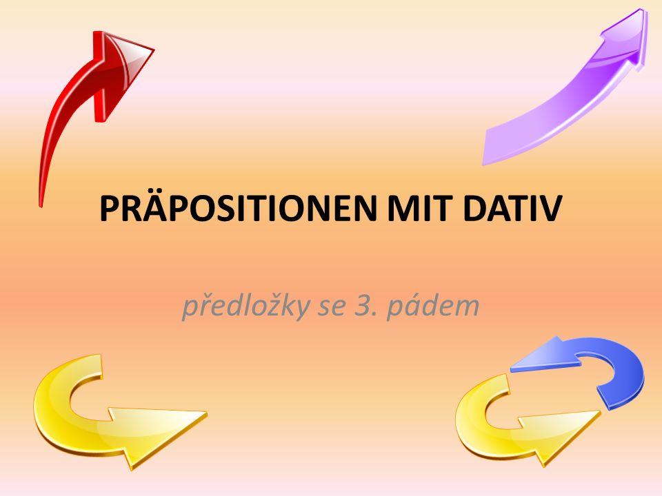 PRÄPOSITIONEN MIT DATIV předložky se 3. pádem