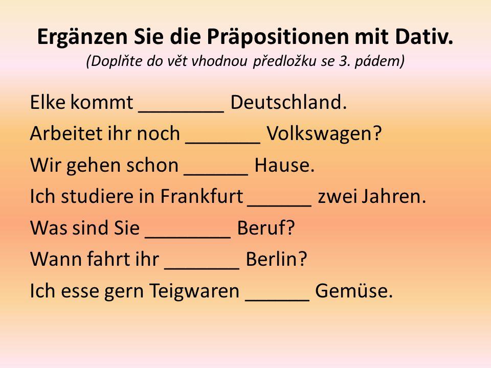 Ergänzen Sie die Präpositionen mit Dativ. (Doplňte do vět vhodnou předložku se 3.