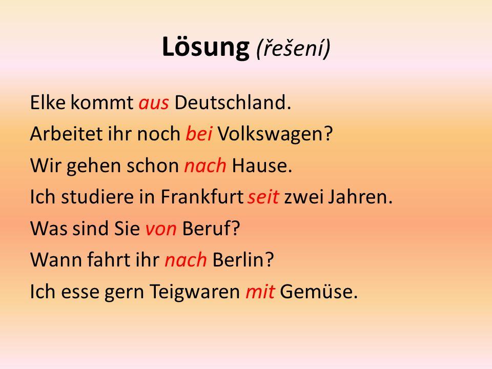 Lösung (řešení) Elke kommt aus Deutschland. Arbeitet ihr noch bei Volkswagen.