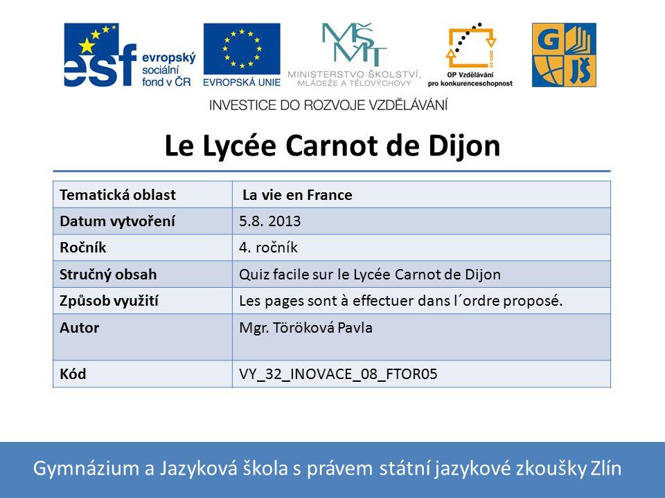 Le Lycée Carnot de Dijon Gymnázium a Jazyková škola s právem státní jazykové zkoušky Zlín Tematická oblast La vie en France Datum vytvoření5.8.