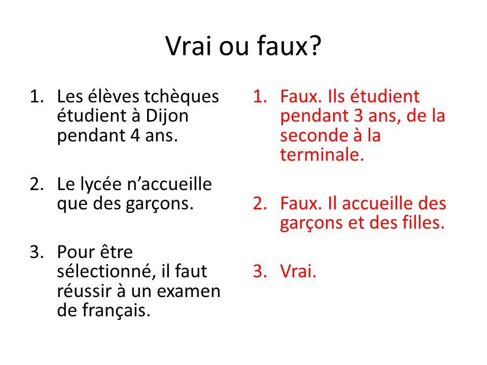 Vrai ou faux. 1.Les élèves tchèques étudient à Dijon pendant 4 ans.