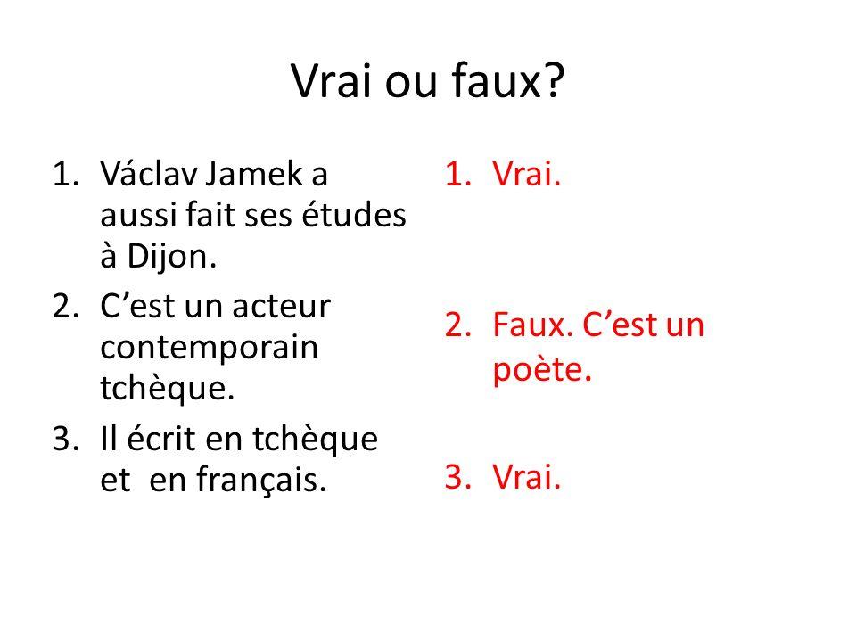 Vrai ou faux. 1.Václav Jamek a aussi fait ses études à Dijon.