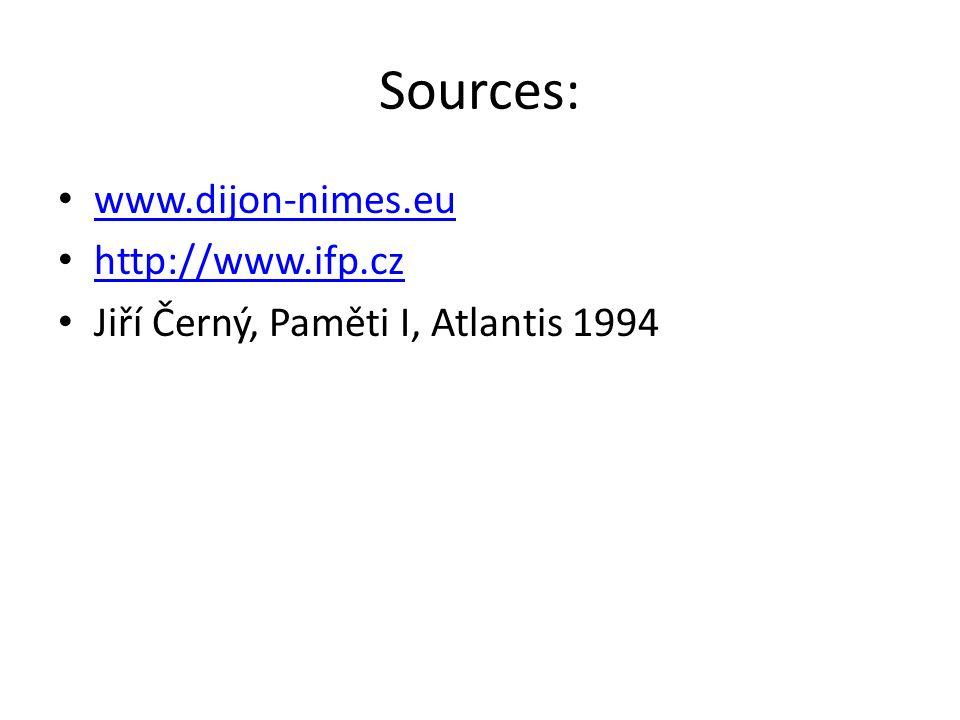 Sources: www.dijon-nimes.eu http://www.ifp.cz Jiří Černý, Paměti I, Atlantis 1994