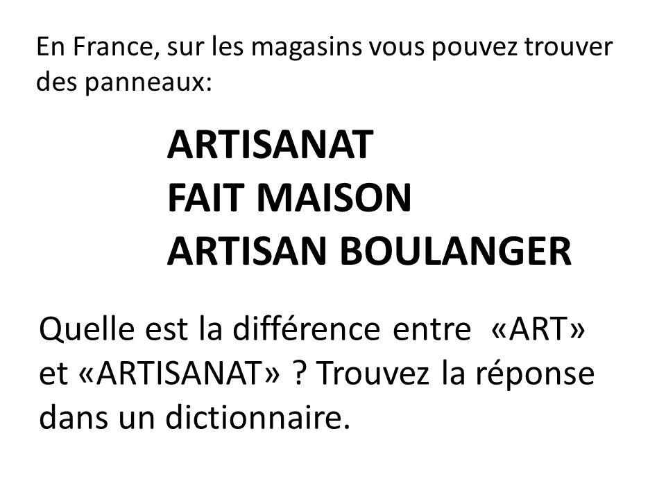 En France, sur les magasins vous pouvez trouver des panneaux: ARTISANAT FAIT MAISON ARTISAN BOULANGER Quelle est la différence entre «ART» et «ARTISAN