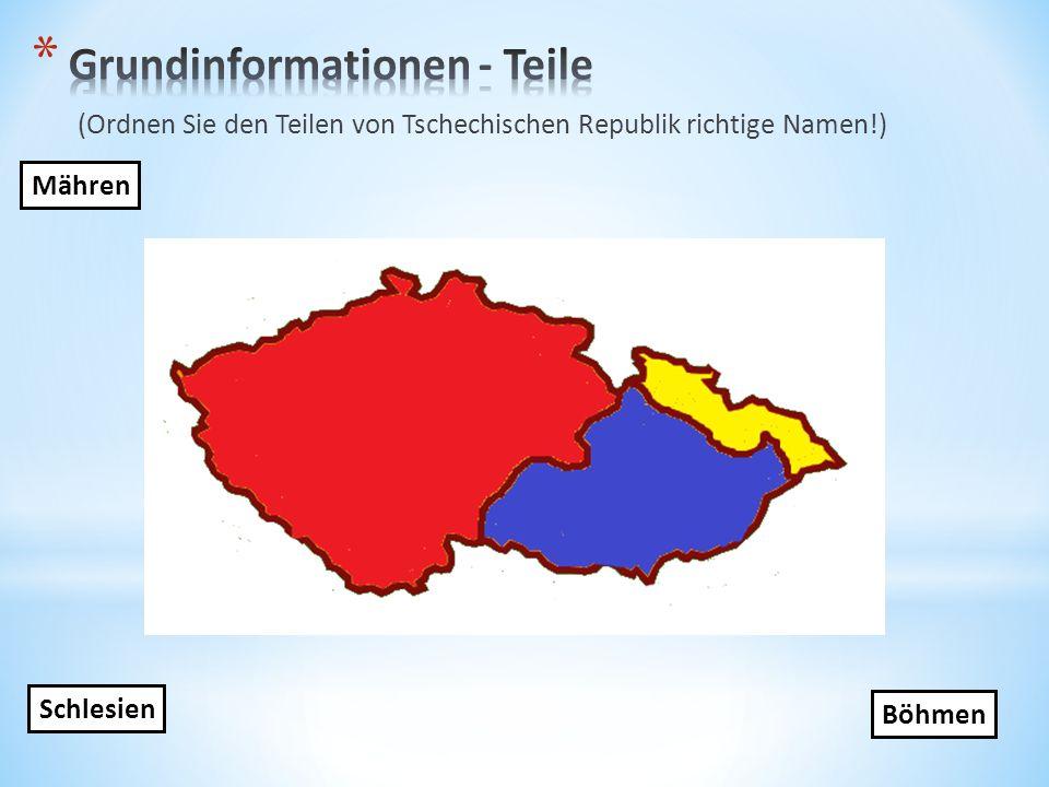 (Ordnen Sie den Teilen von Tschechischen Republik richtige Namen!) Böhmen Mähren Schlesien