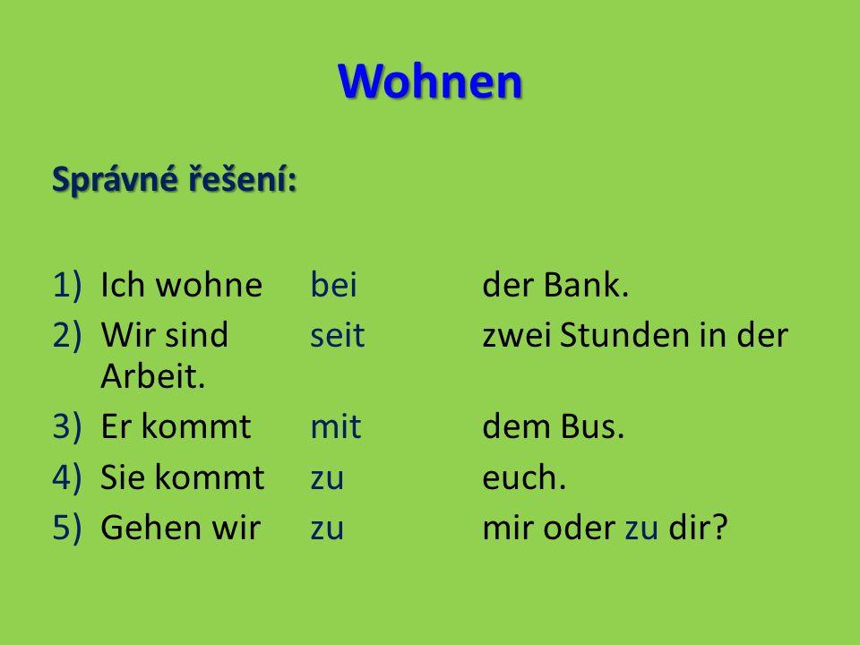 Wohnen Přelož do němčiny: a) ze školy b) naproti škole c) u tety d) po obědě e) naproti domu