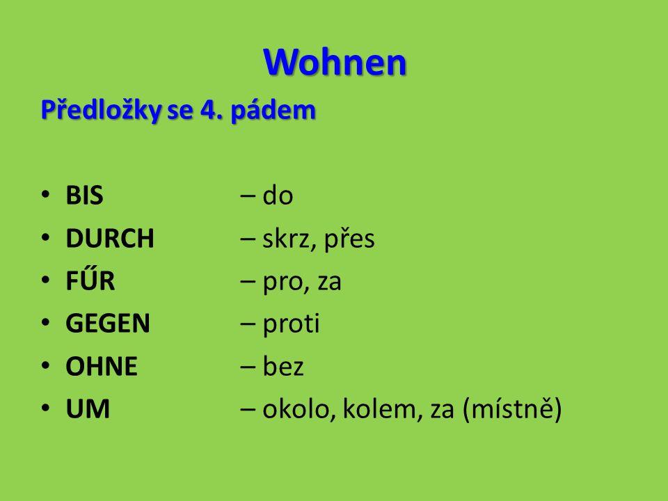 Wohnen Úkol: Vyber, které z předložek se používají pouze se 4.