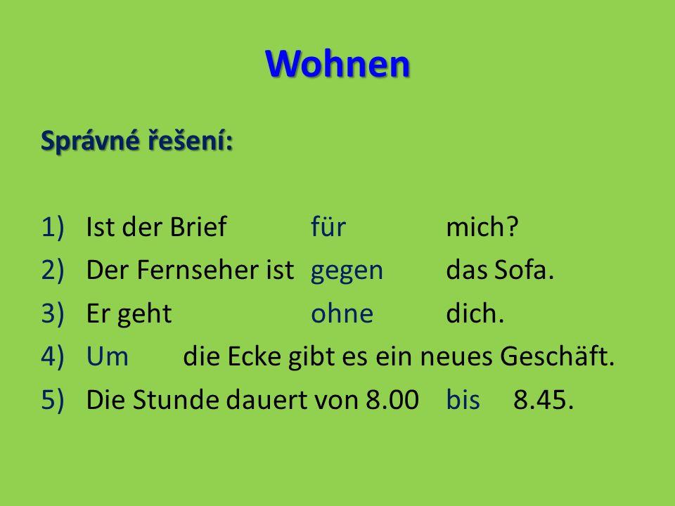 Wohnen Úkol: Doplň podle smyslu správné předložky do vět: durch aus mit bis seit 1.Die Frau arbeitet lange, a) ____18 Uhr.
