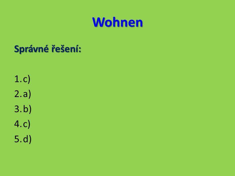 Wohnen Správné řešení: 1.c) 2.a) 3.b) 4.c) 5.d)