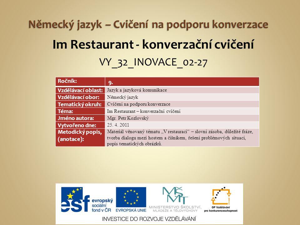 Im Restaurant - konverzační cvičení VY_32_INOVACE_02-27 Ročník: 9. Vzdělávací oblast: Jazyk a jazyková komunikace Vzdělávací obor: Německý jazyk Temat