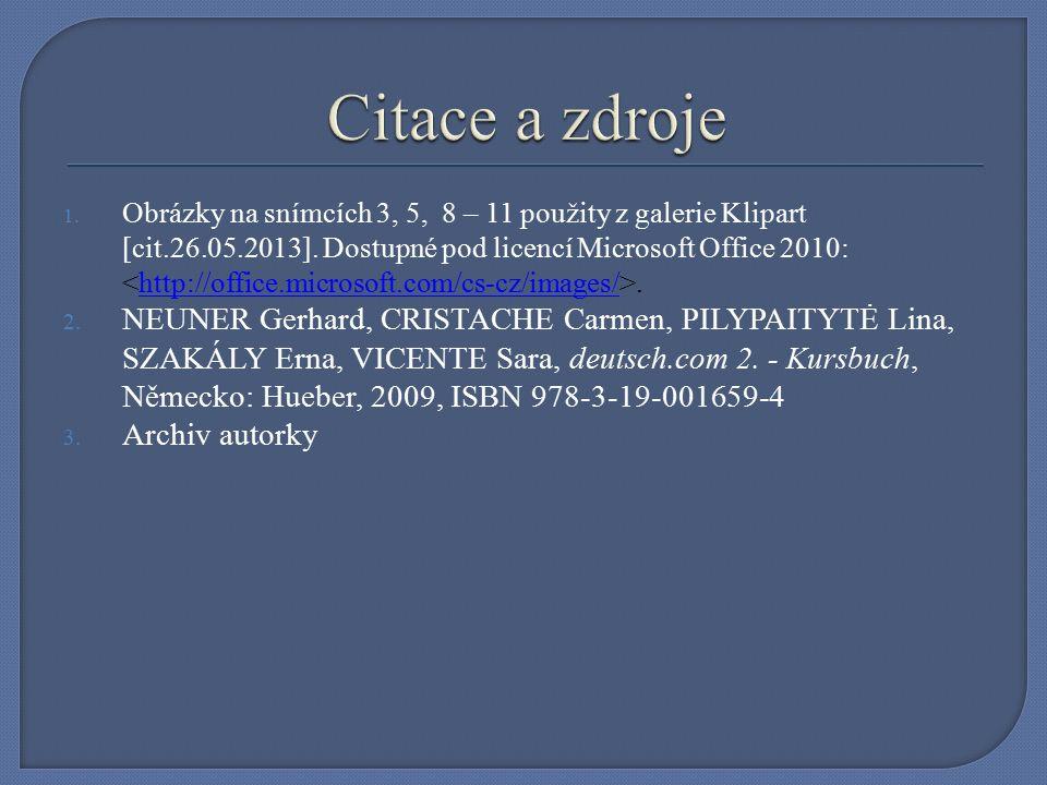 1. Obrázky na snímcích 3, 5, 8 – 11 použity z galerie Klipart [cit.26.05.2013].