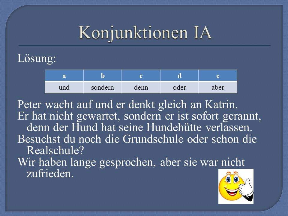 IA Přímý pořádek slov Er denkt gleich an Katrin. IB Nepřímý pořádek slov Gleich denkt er an Katrin.