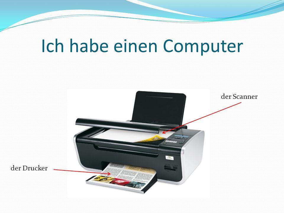Ich habe einen Computer der Drucker der Scanner