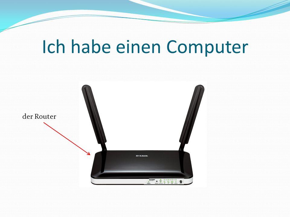 Ich habe einen Computer der Router