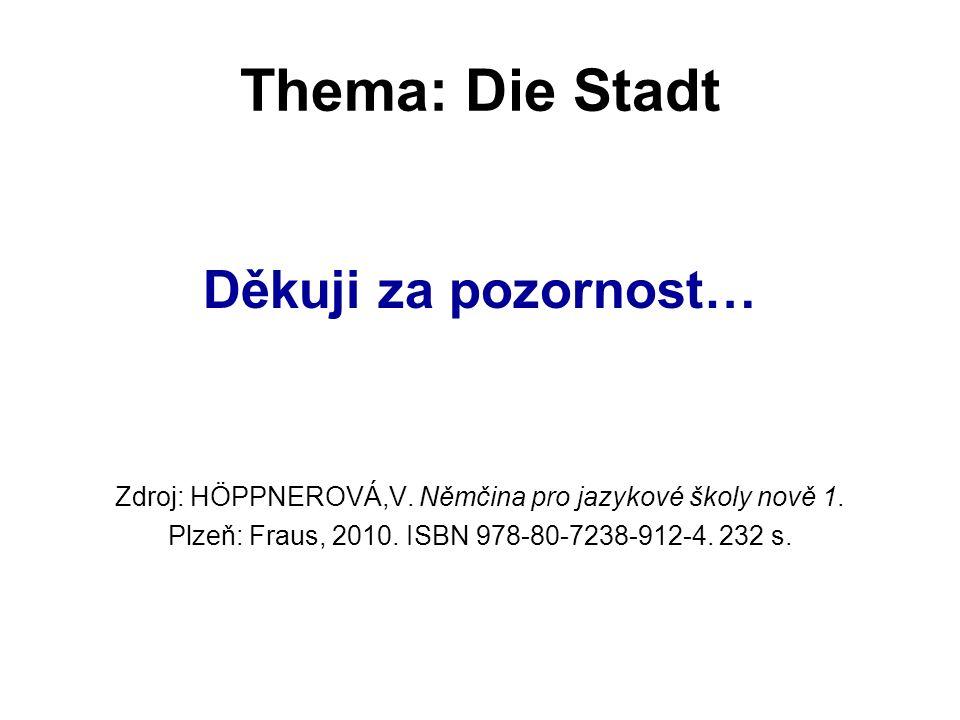 Thema: Die Stadt Děkuji za pozornost… Zdroj: HÖPPNEROVÁ,V.