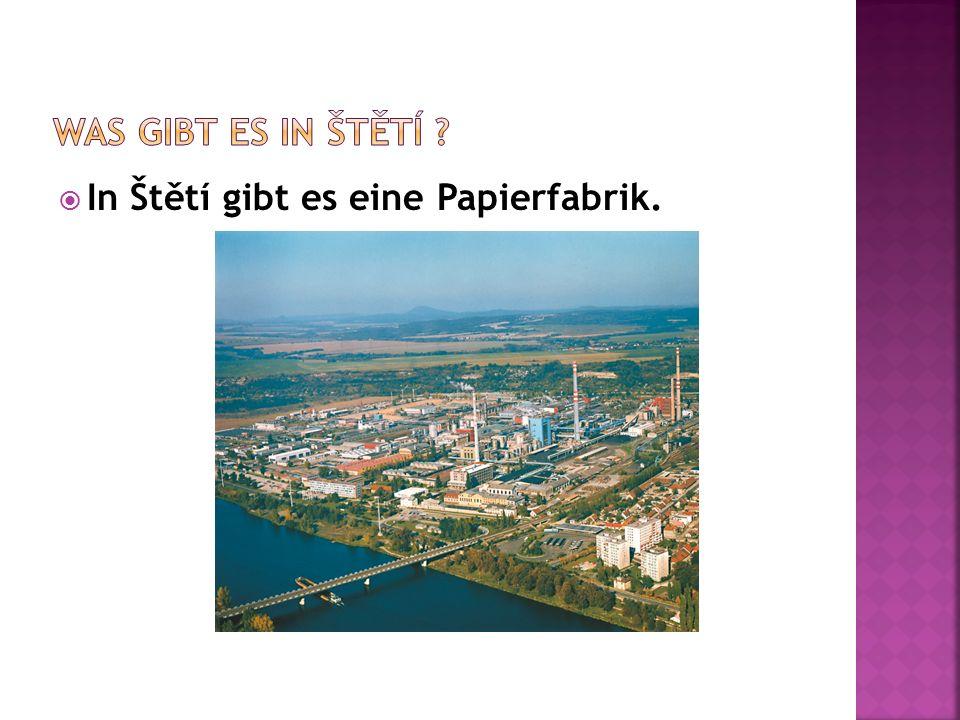  In Štětí gibt es eine Papierfabrik.