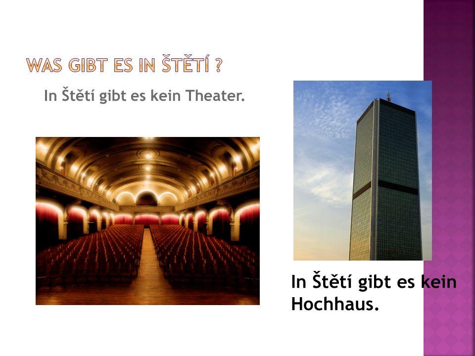 In Štětí gibt es kein Theater. In Štětí gibt es kein Hochhaus.