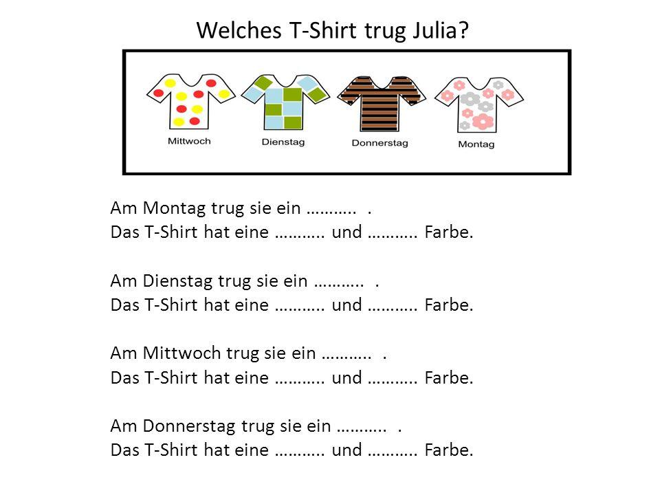 Welches T-Shirt trug Julia? Am Montag trug sie ein ………... Das T-Shirt hat eine ……….. und ……….. Farbe. Am Dienstag trug sie ein ………... Das T-Shirt hat