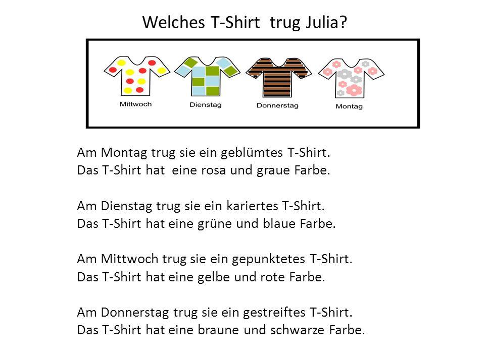 Welches T-Shirt trug Julia? Am Montag trug sie ein geblümtes T-Shirt. Das T-Shirt hat eine rosa und graue Farbe. Am Dienstag trug sie ein kariertes T-