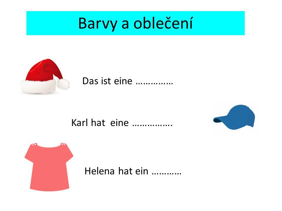 Das ist eine …………… Karl hat eine ……………. Helena hat ein ………… Barvy a oblečení