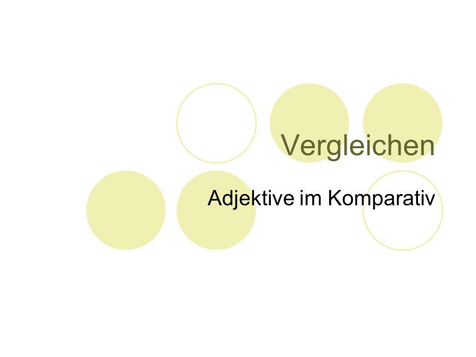 Vergleichen Adjektive im Komparativ