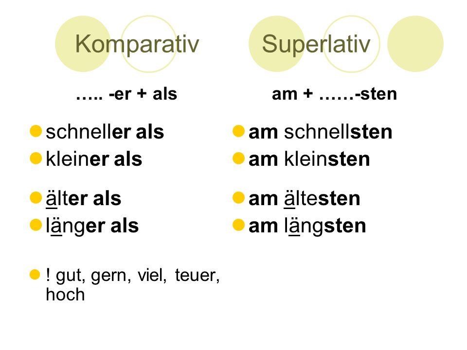 KomparativSuperlativ ….. -er + als schneller als kleiner als älter als länger als .
