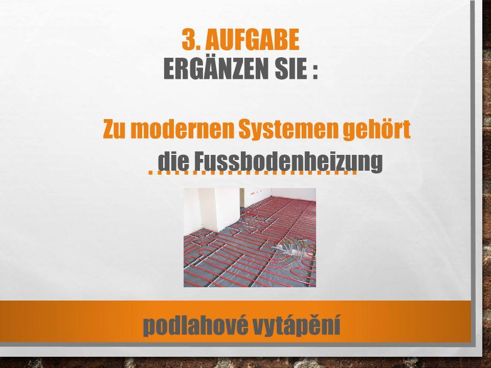3. AUFGABE ERGÄNZEN SIE : Zu modernen Systemen gehört........................