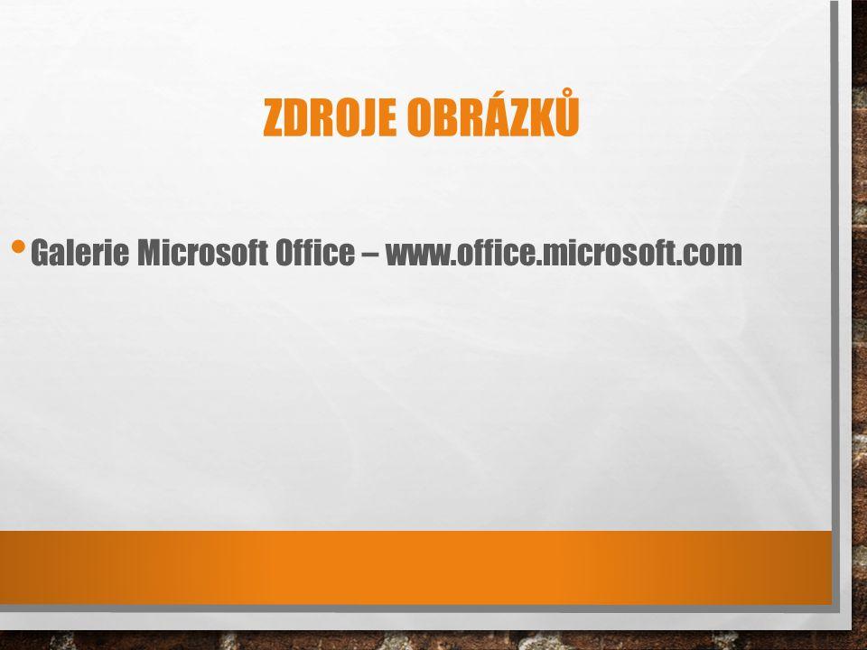 ZDROJE OBRÁZKŮ Galerie Microsoft Office – www.office.microsoft.com