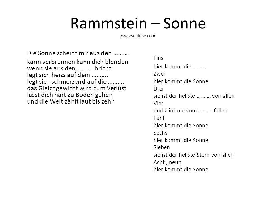 Rammstein – Sonne (www.youtube.com) Die Sonne scheint mir aus den ……….