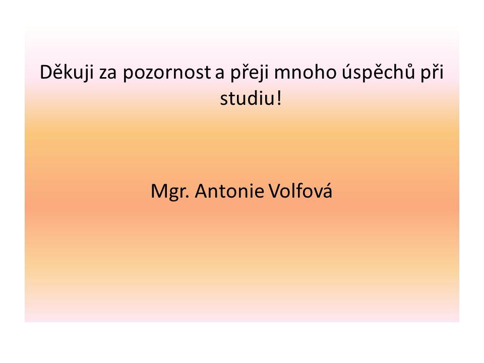 Děkuji za pozornost a přeji mnoho úspěchů při studiu! Mgr. Antonie Volfová