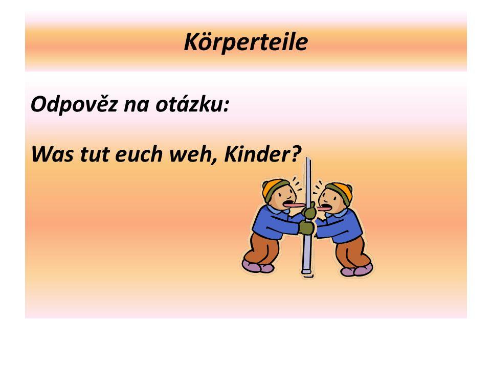 """Körperteile Doplň správný tvar slovesa """"tun a osobní zájmeno ve 3."""