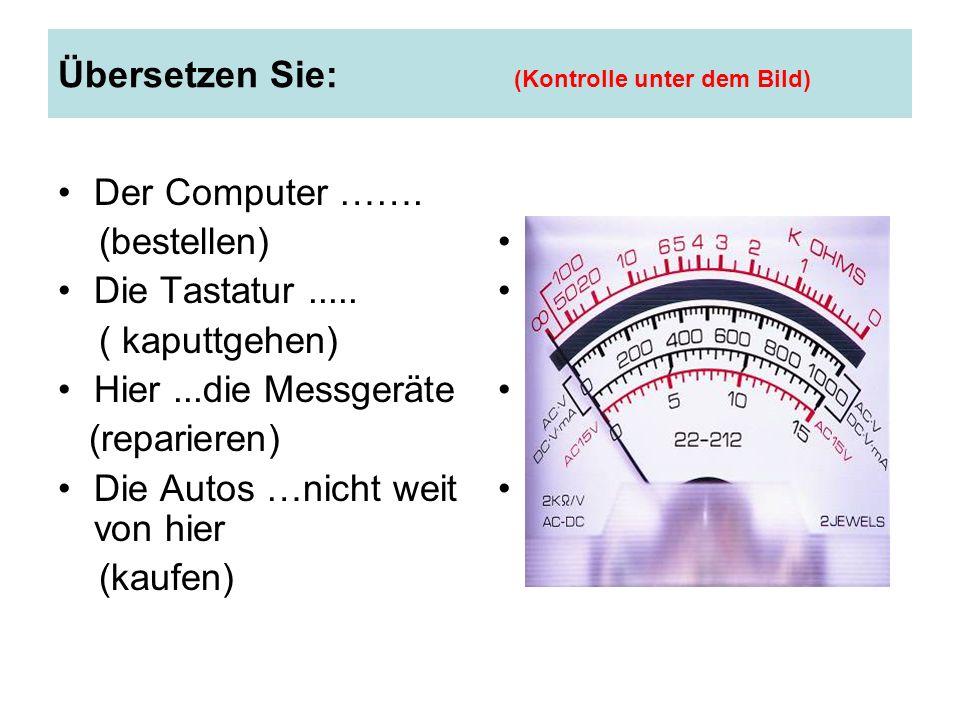 Übersetzen Sie: (Kontrolle unter dem Bild) Der Computer …….