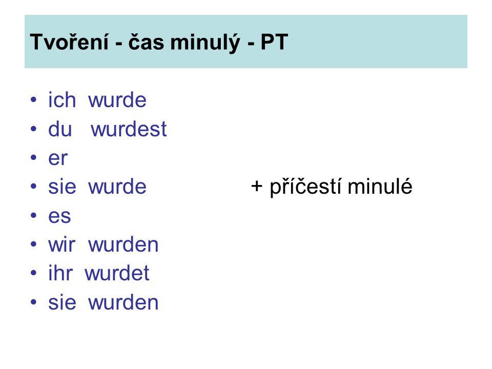 Tvoření - čas minulý - PT ich wurde du wurdest er sie wurde + příčestí minulé es wir wurden ihr wurdet sie wurden