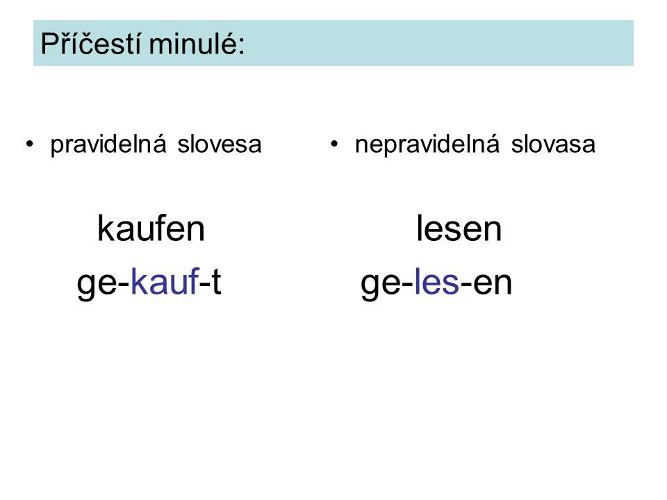 Příčestí minulé: pravidelná slovesa kaufen ge-kauf-t nepravidelná slovasa lesen ge-les-en