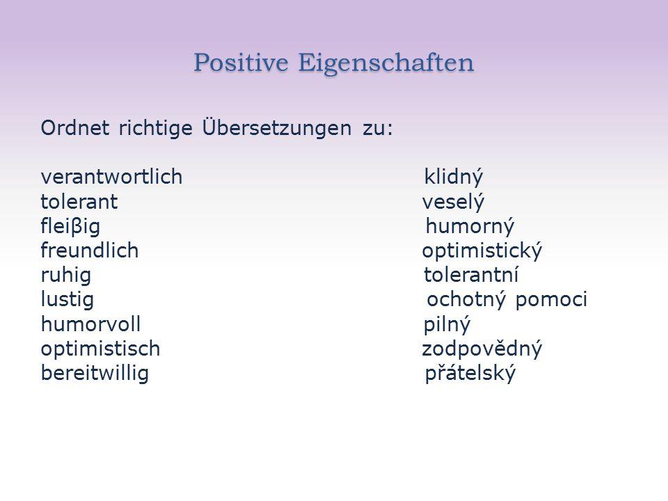 Positive Eigenschaften Ordnet richtige Übersetzungen zu: verantwortlich klidný tolerant veselý fleiβig humorný freundlich optimistický ruhig tolerantn