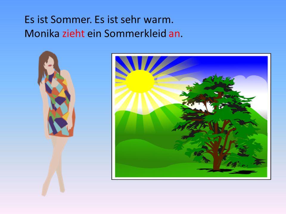 Es ist Sommer. Es ist sehr warm. Monika zieht ein Sommerkleid an.