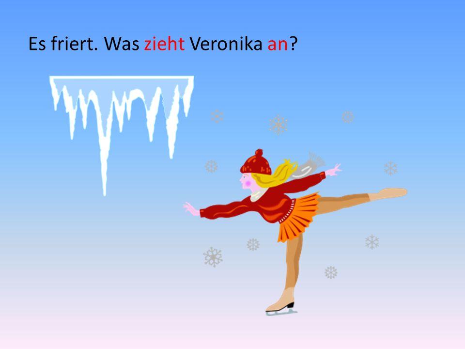 Es friert. Was zieht Veronika an?