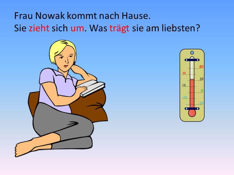 Frau Nowak kommt nach Hause. Sie zieht sich um. Was trägt sie am liebsten?