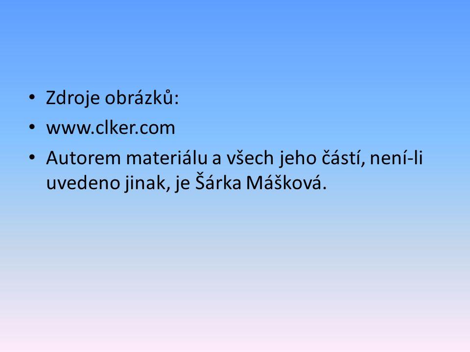 Zdroje obrázků: www.clker.com Autorem materiálu a všech jeho částí, není-li uvedeno jinak, je Šárka Mášková.
