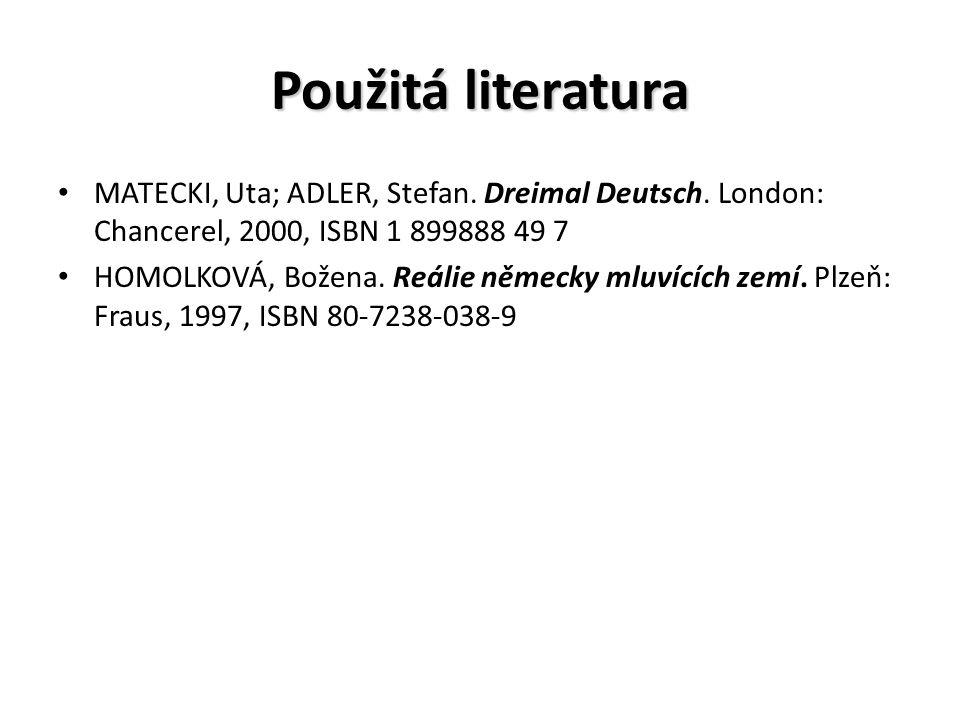 Použitá literatura MATECKI, Uta; ADLER, Stefan. Dreimal Deutsch. London: Chancerel, 2000, ISBN 1 899888 49 7 HOMOLKOVÁ, Božena. Reálie německy mluvící